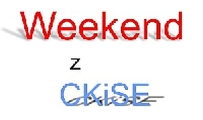 Weekend z CKiSE